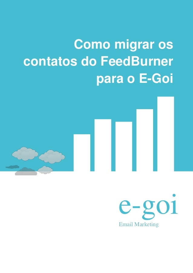Como migrar oscontatos do FeedBurner           para o E-Goi              e-goi              Email Marketing