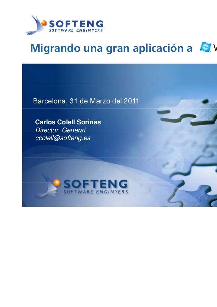 Migrando una gran aplicación a proyecto:Barcelona, 31 de Marzo del 2011Carlos Colell SorinasDirector Generalccolell@soften...