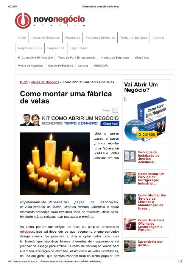 6/2/2014  Como montar uma fábrica de velas  Início  Ideias de Negócios  Negócios Rurais  Empreenda  Kit Como Abrir Um Negó...