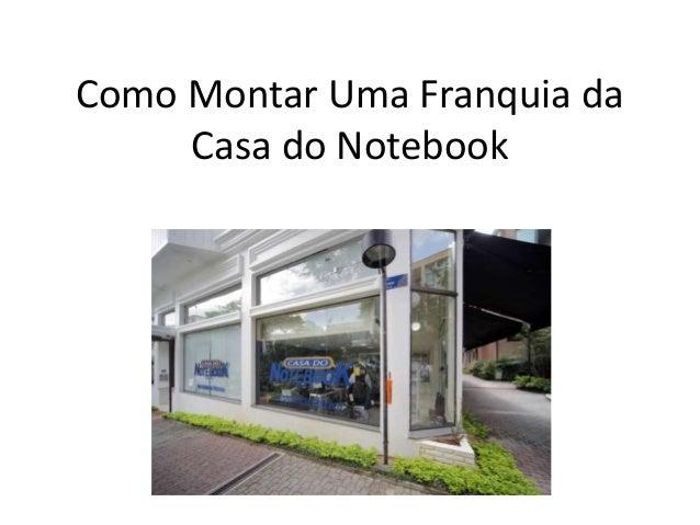 Como Montar Uma Franquia da Casa do Notebook