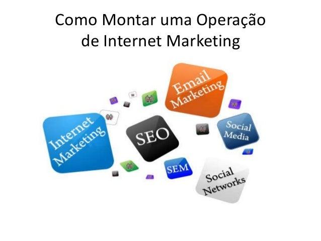 Como Montar uma Operação  de Internet Marketing