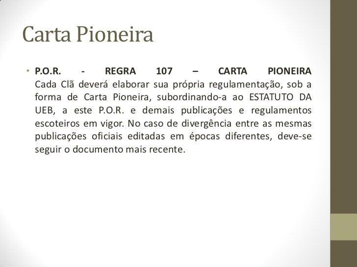 Carta Pioneira• P.O.R.     -   REGRA       107     –    CARTA      PIONEIRA  Cada Clã deverá elaborar sua própria regulame...