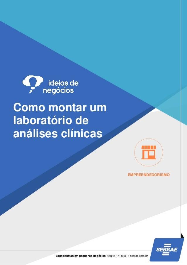 Como montar um laboratório de análises clínicas EMPREENDEDORISMO Especialistas em pequenos negócios / 0800 570 0800 / sebr...