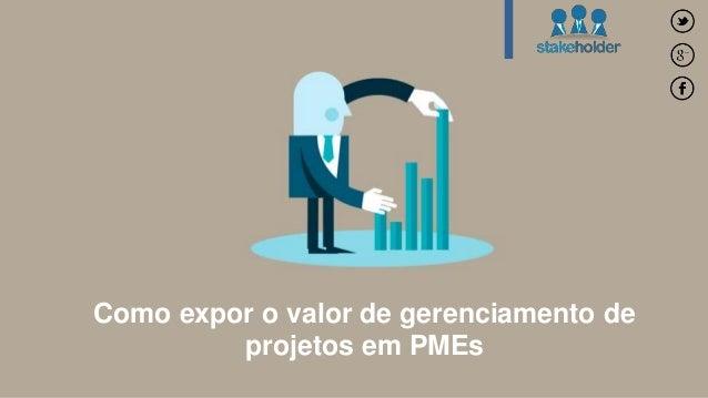 Como expor o valor de gerenciamento de  projetos em PMEs