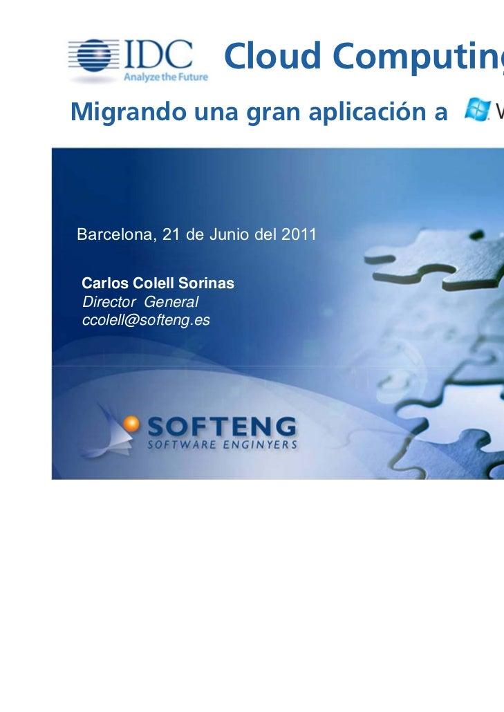 Cloud Computing 2011Migrando una gran aplicación aBarcelona, 21 de Junio del 2011Carlos Colell SorinasDirector Generalccol...