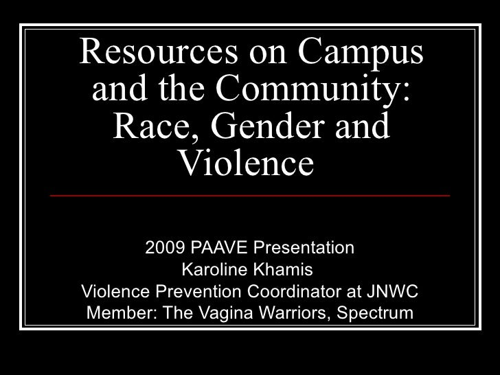 Resources on Campusand the Community: Race, Gender and     Violence       2009 PAAVE Presentation            Karoline Kham...