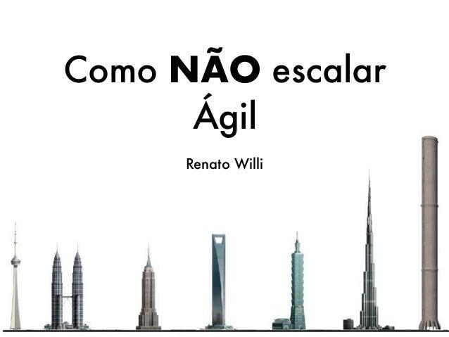 Como NÃO escalar Ágil Renato Willi