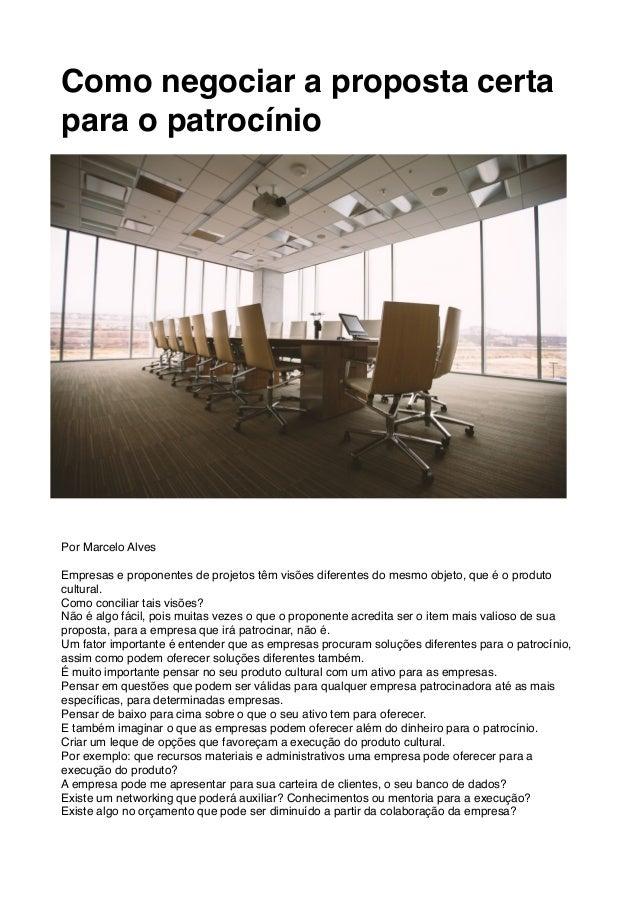 Como negociar a proposta certa para o patrocínio Por Marcelo Alves Empresas e proponentes de projetos têm visões diferente...
