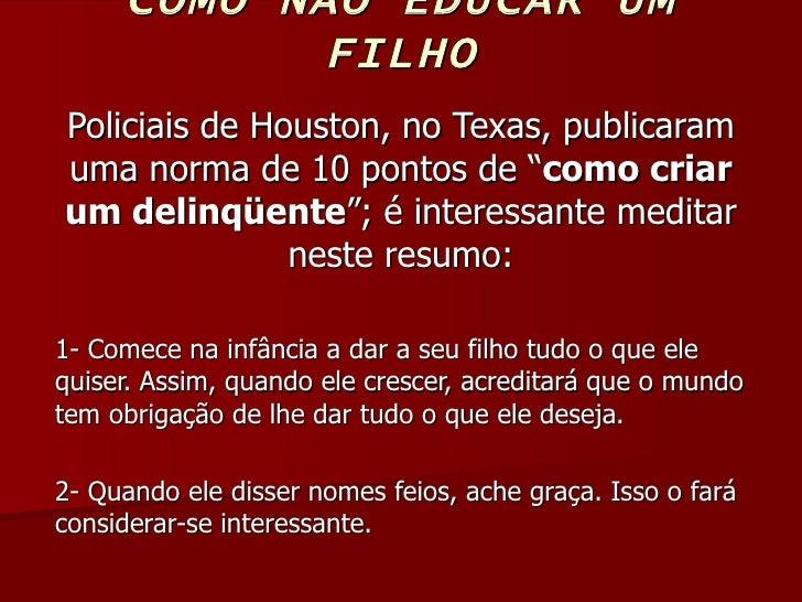 """COMO NÃO EDUCAR UM FILHO Policiais de Houston, no Texas, publicaram uma norma de 10 pontos de """" como criar   um delinqüent..."""