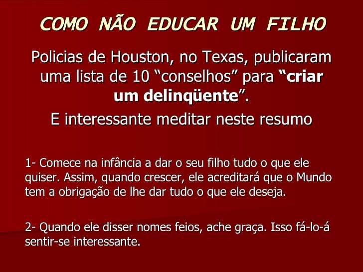 """COMO NÃO EDUCAR UM FILHO Policias de Houston, no Texas, publicaram uma lista de 10 """"conselhos"""" para  """"criar   um delinqüen..."""