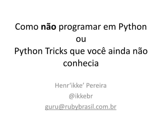 Como não programar em python ou Python Tricks que você ainda não conhecia