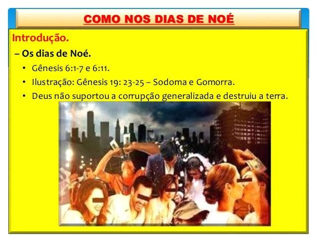 Introdução. – Os dias de Noé. • Gênesis 6:1-7 e 6:11. • Ilustração: Gênesis 19: 23-25 – Sodoma e Gomorra. • Deus não supor...