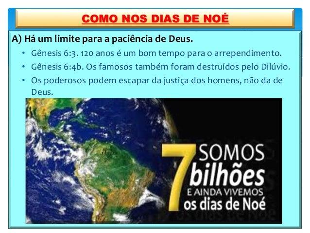 A) Há um limite para a paciência de Deus. • Gênesis 6:3. 120 anos é um bom tempo para o arrependimento. • Gênesis 6:4b. Os...