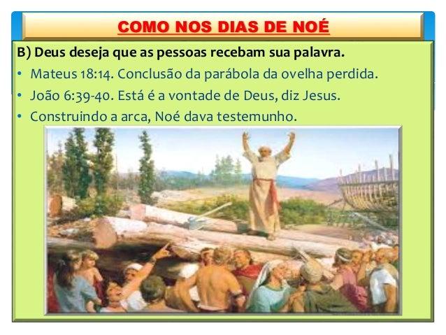 B) Deus deseja que as pessoas recebam sua palavra. • Mateus 18:14. Conclusão da parábola da ovelha perdida. • João 6:39-40...
