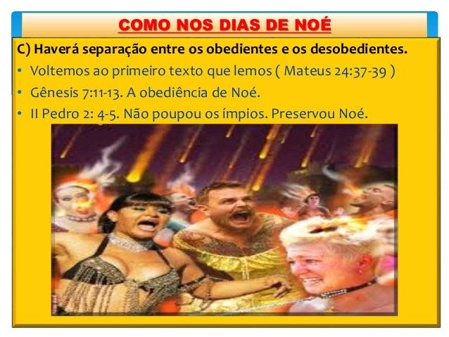 C) Haverá separação entre os obedientes e os desobedientes. • Voltemos ao primeiro texto que lemos ( Mateus 24:37-39 ) • G...