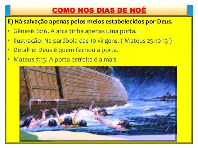 E) Há salvação apenas pelos meios estabelecidos por Deus. • Gênesis 6:16. A arca tinha apenas uma porta. • Ilustração: Na ...