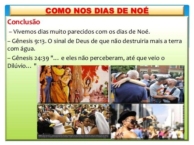 Conclusão – Vivemos dias muito parecidos com os dias de Noé. – Gênesis 9:13. O sinal de Deus de que não destruiria mais a ...