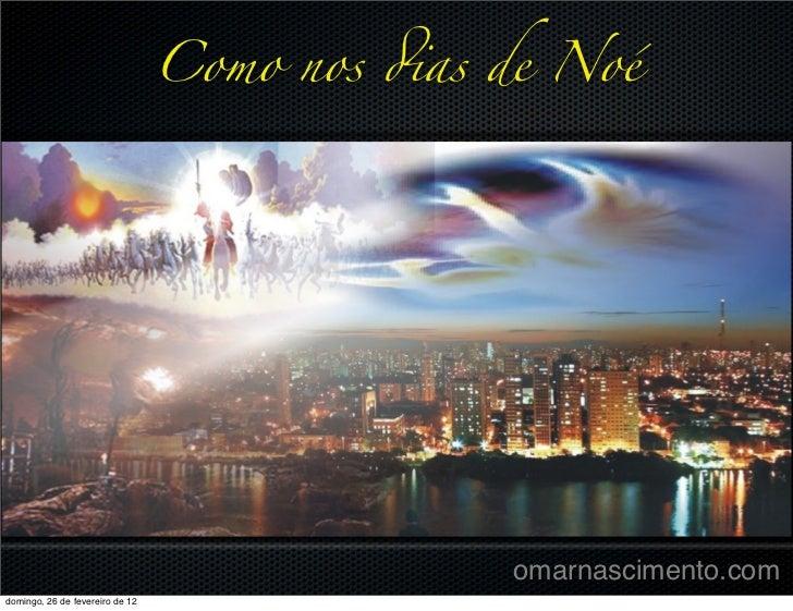 Como nos !as de Noé                                               omarnascimento.comdomingo, 26 de fevereiro de 12