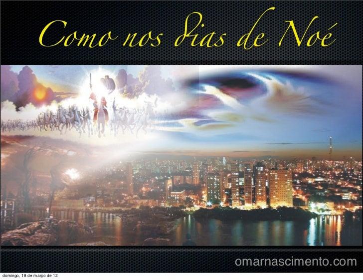 Como nos !as de Noé                             omarnascimento.comdomingo, 18 de março de 12