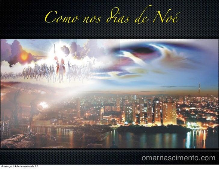 Como nos !as de Noé                                               omarnascimento.comdomingo, 19 de fevereiro de 12