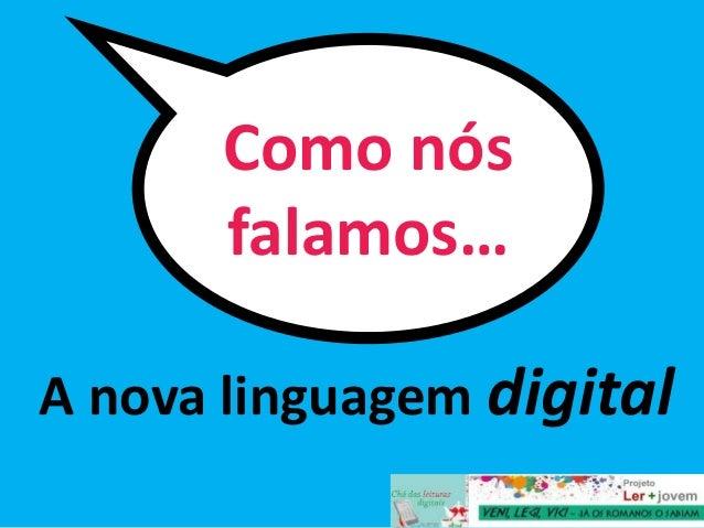 A nova linguagem digital Como nós falamos…
