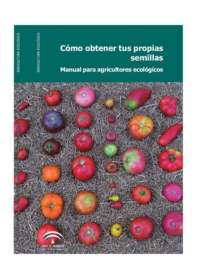 Cómo obtener tus propias semillas Manual para agricultores ecológicos AGRICULTURAECOLÓGICA AGRICULTURAECOLÓGICA CONSEJERIA...