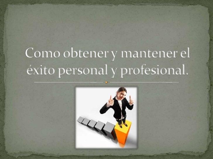 LIBRO: «Como obtener y mantener el éxito personal yprofesional».AUTOR: Dr. David J. Schwartz.EDICION Y EDITORIAL:Ediciones...