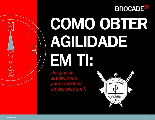 COMO OBTER AGILIDADE EM TI: Brocade.com 2014 Um guia de sobrevivência para tomadores de decisões em TI