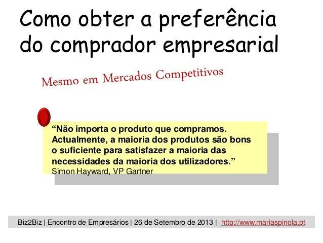 Como obter a preferência do comprador empresarial Biz2Biz | Encontro de Empresários | 26 de Setembro de 2013 | http://www....