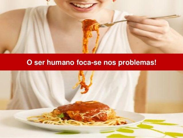Problemas/Soluções O ser humano foca-se nos problemas!