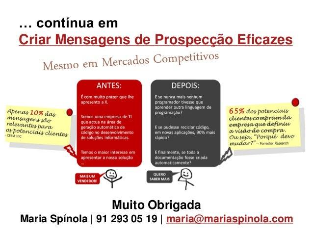 … contínua em Criar Mensagens de Prospecção Eficazes Muito Obrigada Maria Spínola   91 293 05 19   maria@mariaspinola.com
