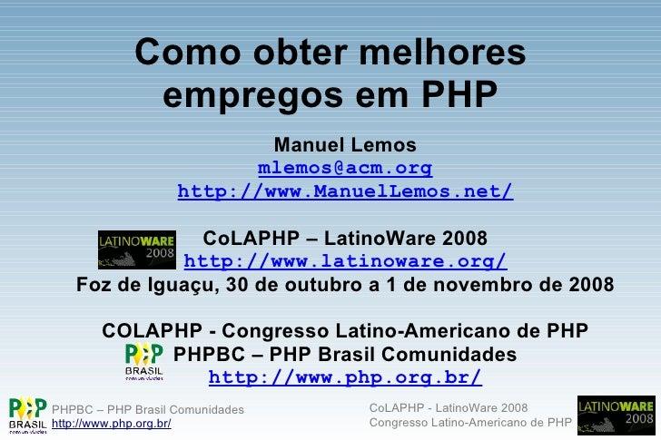 Como obter melhores              empregos em PHP                            Manuel Lemos                           mlemos@...