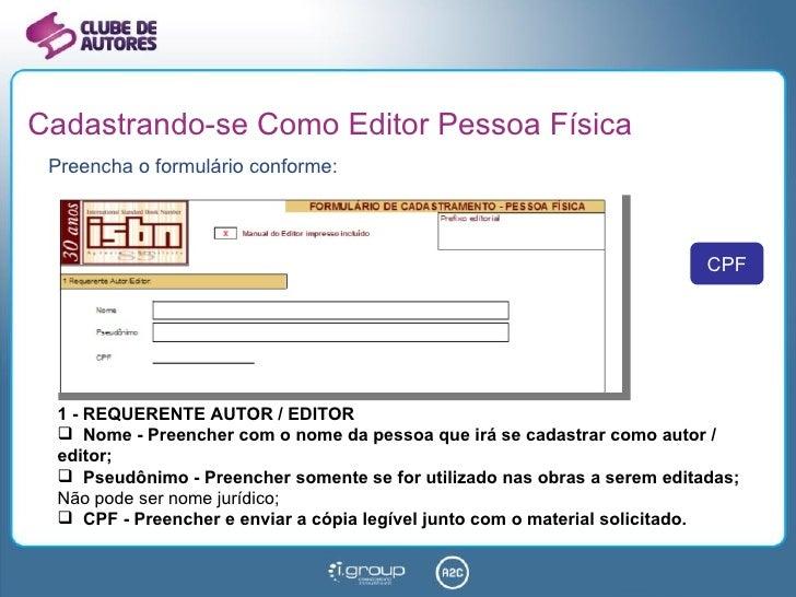 Cadastrando-se Como Editor Pessoa Física <ul><li>Preencha o formulário conforme: </li></ul><ul><li>1 - REQUERENTE AUTOR / ...