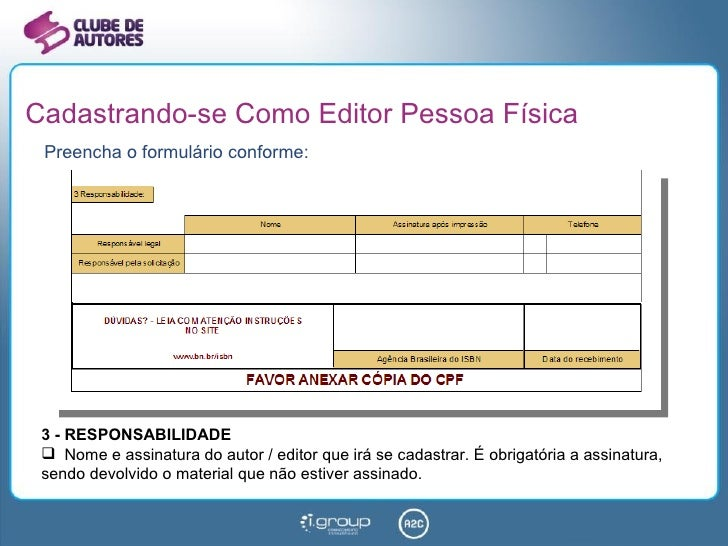 Cadastrando-se Como Editor Pessoa Física Preencha o formulário conforme: <ul><li>3 - RESPONSABILIDADE </li></ul><ul><li>No...