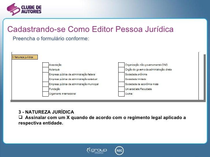 Cadastrando-se Como Editor Pessoa Jurídica <ul><li>Preencha o formulário conforme: </li></ul><ul><li>3 - NATUREZA JURÍDICA...