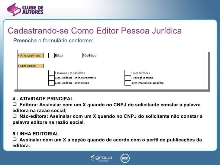 Cadastrando-se Como Editor Pessoa Jurídica <ul><li>Preencha o formulário conforme: </li></ul><ul><li>4 - ATIVIDADE PRINCIP...