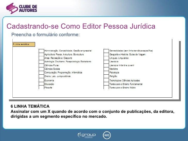 Cadastrando-se Como Editor Pessoa Jurídica <ul><li>Preencha o formulário conforme: </li></ul>6 LINHA TEMÁTICA Assinalar co...