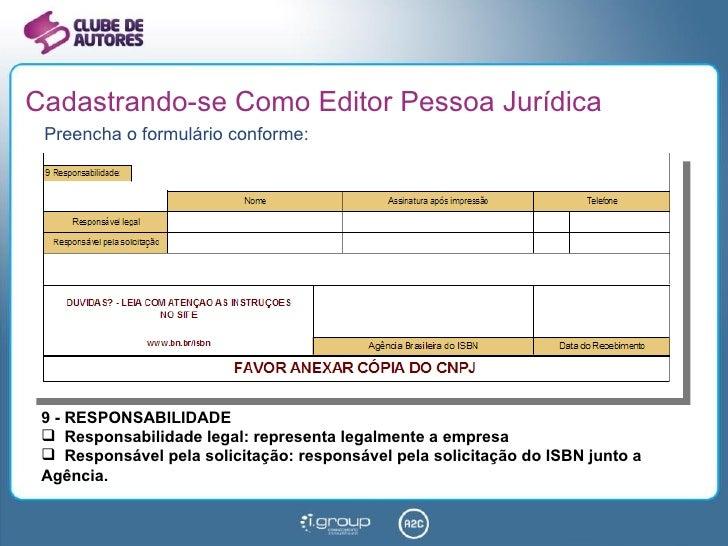 Cadastrando-se Como Editor Pessoa Jurídica <ul><li>Preencha o formulário conforme: </li></ul><ul><li>9 - RESPONSABILIDADE ...