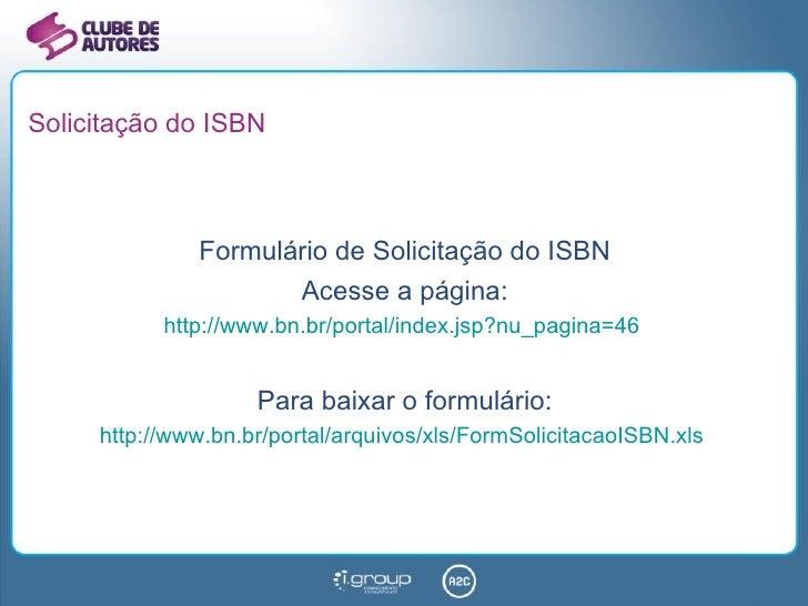 Solicitação do ISBN <ul><li>Formulário de Solicitação do ISBN </li></ul><ul><li>Acesse a página: </li></ul><ul><li>http://...
