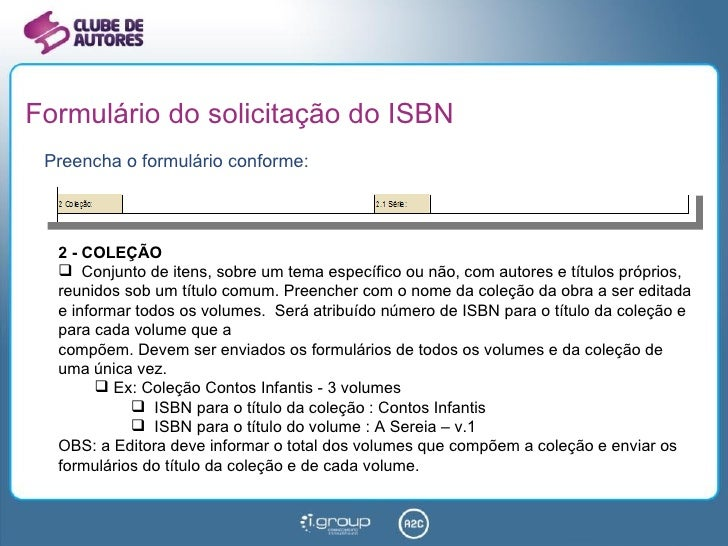 Formulário do solicitação do ISBN <ul><li>Preencha o formulário conforme: </li></ul><ul><li>2 - COLEÇÃO </li></ul><ul><li>...