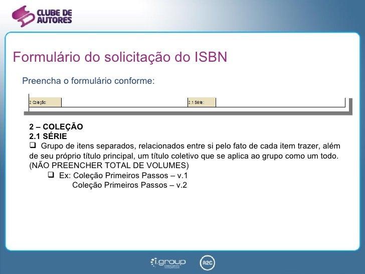 Formulário do solicitação do ISBN <ul><li>Preencha o formulário conforme: </li></ul><ul><li>2 – COLEÇÃO </li></ul><ul><li>...