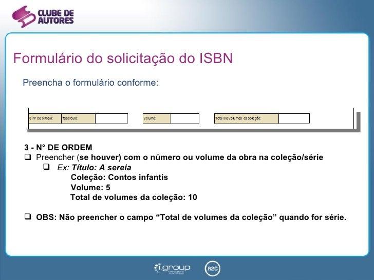 Formulário do solicitação do ISBN <ul><li>Preencha o formulário conforme: </li></ul><ul><li>3 - N° DE ORDEM </li></ul><ul>...
