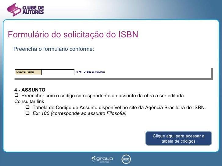 Formulário do solicitação do ISBN <ul><li>Preencha o formulário conforme: </li></ul><ul><li>4 - ASSUNTO </li></ul><ul><li>...