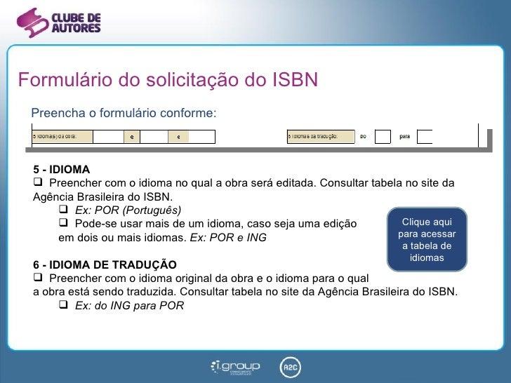 Formulário do solicitação do ISBN <ul><li>Preencha o formulário conforme: </li></ul><ul><li>5 - IDIOMA </li></ul><ul><li>P...