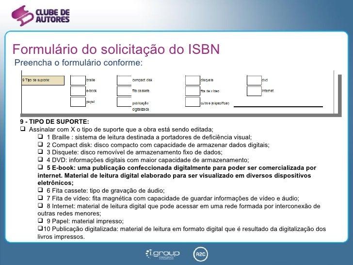 Formulário do solicitação do ISBN <ul><li>Preencha o formulário conforme: </li></ul><ul><li>9 - TIPO DE SUPORTE: </li></ul...