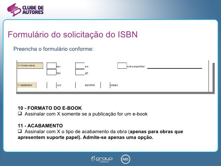 Formulário do solicitação do ISBN <ul><li>Preencha o formulário conforme: </li></ul><ul><li>10 - FORMATO DO E-BOOK </li></...