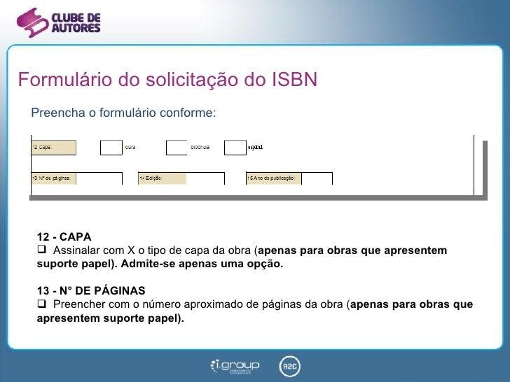 Formulário do solicitação do ISBN <ul><li>Preencha o formulário conforme: </li></ul><ul><li>12 - CAPA </li></ul><ul><li>As...