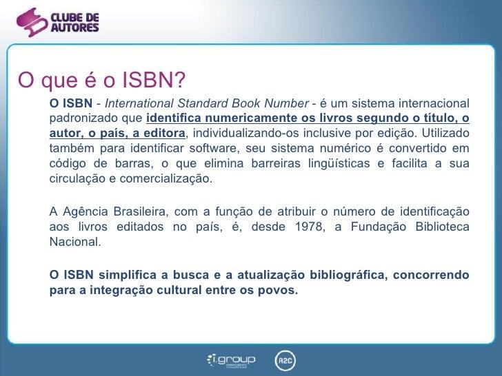 O que é o ISBN? <ul><li>O ISBN  -  International Standard Book Number  - é um sistema internacional padronizado que  ident...