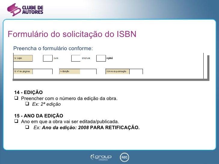 Formulário do solicitação do ISBN <ul><li>Preencha o formulário conforme: </li></ul><ul><li>14 - EDIÇÃO </li></ul><ul><li>...