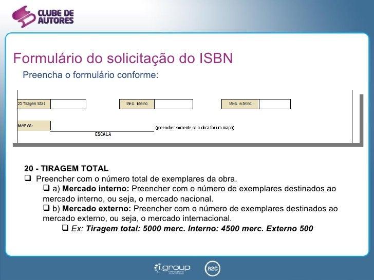 Formulário do solicitação do ISBN <ul><li>Preencha o formulário conforme: </li></ul><ul><li>20 - TIRAGEM TOTAL </li></ul><...